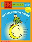 Mat Mopped the Moon (Bob Books: A Learn to Read Activity Book) (059092172X) by Maslen, Bobby Lynn