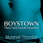 Boystown: Three Nick Nowak Mysteries (       UNABRIDGED) by Marshall Thornton Narrated by Brad Langer