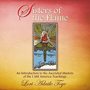 Sisters of the Flame: An Introduction to the Ascended Masters of the I AM America Teachings | [Lori Adaile Toye]