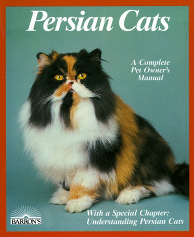 Persian Cats: Everything About Purchase, Care, Nutrition, Disease, And Behavior (Special Chapter : Understanding Persian Cats)