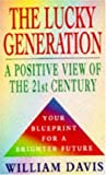 The Lucky Generation: A Positive View of the 21st Century (0747247447) by Davis, William