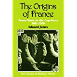 The Origins of France: Clovis to the Capetians 500-1000 (New Studies in Medieval History)by Edward James