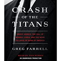 Crash of the Titans: Greed, Hubris, the Fall of Merrill Lynch and the Near-Collapse of Bank of America (       UNABRIDGED) by Greg Farrell Narrated by Dan Woren