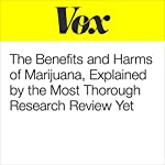 The Benefits and Harms of Marijuana, Explained by the Most Thorough Research Review Yet | German Lopez