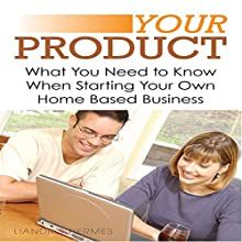Your Product: What You Need to Know When Starting Your Own Home Based Business (       UNABRIDGED) by Liandro Hermes Narrated by Paul Holbrook