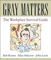Gray Matters: The Workplace Survival Guide