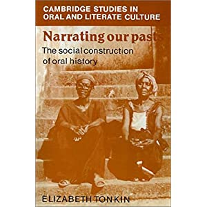 【クリックでお店のこの商品のページへ】Narrating our Pasts: The Social Construction of Oral History (Cambridge Studies in Oral and Literate Culture)