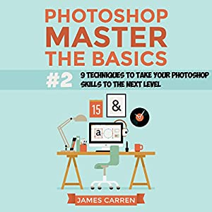Photoshop - Master the Basics 2 Audiobook