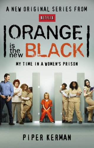 Piper Kerman - Orange Is the New Black: My Time in a Women's Prison