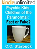 Psychic Kids: Children of the Paranormal: Fact or Fake?