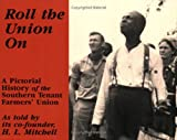 Roll The Union On: A Pictorial History Of The Southern Tenant Farmers Union