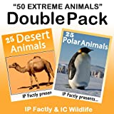 50 Extreme Animals! 25 Desert Animals & 25 Polar Animals - DOUBLE PACK. Amazing facts, photos and video links to some of the worlds most awesome animals. (25 Amazing Animals Series)