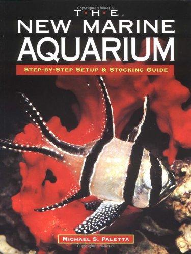 The New Marine Aquarium: Step-By-Step Setup &