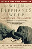 When Elephants Weep: The Emotional Lives of Animals (0385314280) by McCarthy, Susan