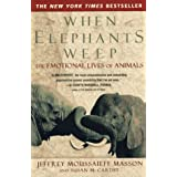 When Elephants Weep: The Emotional Lives of Animalsby Jeffrey Moussaieff Masson