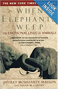 When Elephants Weep The Emotional Lives of Animals  - Jeffrey Moussaieff Masson, Susan McCarthy