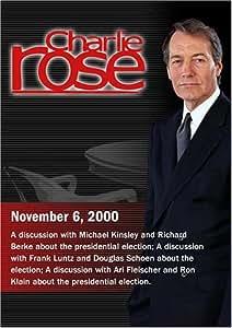 Charlie Rose with Michael Kinsley & Richard Berke; Frank Luntz & Douglas Schoen; Ari Fleischer & Ron Klain (November 6, 2000)