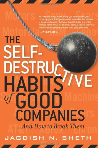 The Self-Destructive Habits Of Good Companies: ...And How To Break Them (Paperback)