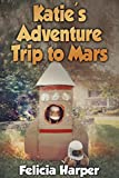 Books For Kids: Katies Adventure Trip to Mars (KIDS ADVENTURE BOOKS #8) (Kids Books, Childrens Books, Free Stories, Kids Adventure, Kids Fantasy, Mystery, Series Books For Kids Ages 4-6, 6-8, 9-12)