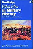 Who's Who in Military History: From 1453 to the Present Day (Who's Who Series) (0415118840) by Keegan, John
