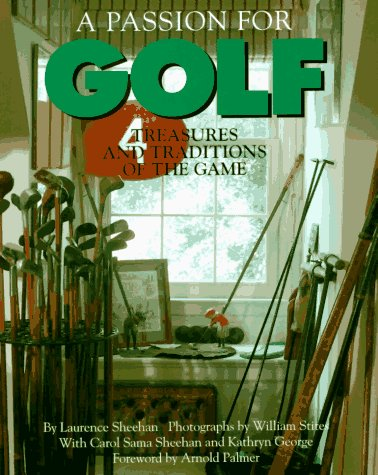 A Passion for Golf: Treasures and Traditions of the Game, Carol Sheehan