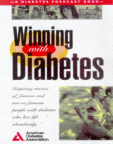 Winning With Diabetes: Inspiring Stories of Famous and Not-So-Famous People With Diabetes Who Live Life Abundantly, American Diabetes Association