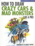 img - for How to Draw Crazy Cars & Mad Monsters Like a Pro [HT DRAW CRAZY CARS & MAD MONST] book / textbook / text book