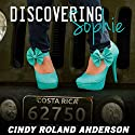 Discovering Sophie Audiobook by Cindy Roland Anderson Narrated by Jennifer Drake Ford