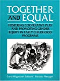 Together and Equal: Fostering Cooperative Play and Promoting Gender Equity in Early Childhood Programs (0205181554) by Schlank, Carol Hilgartner