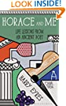 Horace and Me: Life Lessons from an A...