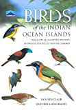 Birds of the Indian Ocean Islands: Madagascar, Mauritius, Réunion, Rodrigues, Seychelles and the Comoros Ian Sinclair