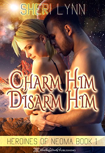Charm Him, Disarm Him (Heroines of Neoma Book 1) PDF