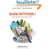 Slow attitude !: Oser ralentir pour mieux vivre