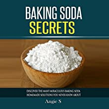 Baking Soda Secrets: Discover the Many Miraculous Baking Soda Homemade Solutions You Never Knew About (       UNABRIDGED) by Angie S. Narrated by Allison McKay