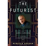 The Futurist: The Life and Films of James Cameronby Rebecca Winters Keegan