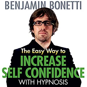 The Easy Way to Increase Self-Confidence with Hypnosis | [Benjamin Bonetti]