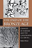 The End of the Bronze Age - Changes in Warfare and the Catastrophe ca. 1200 B.C.