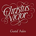 Christus Victor Audiobook by Gustaf Aulén, A. G. Hebert - translator Narrated by Michael Kimball