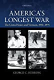 Americas Longest War: The United States and Vietnam, 1950-1975