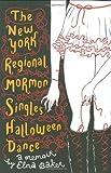 The New York Regional Mormon Singles Halloween Dance: A Memoir by Baker, Elna (2009) Hardcover