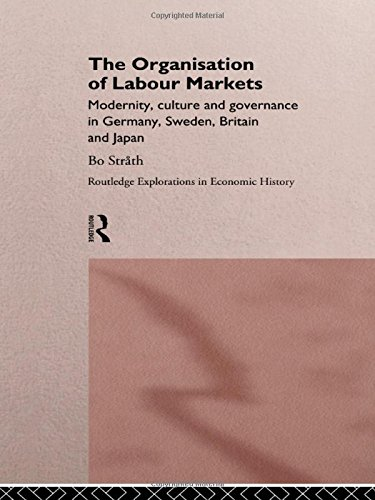 The Organization of Labour Markets: Modernity, Culture and Governance in Germany, Sweden, Britain and Japan (Routledge E