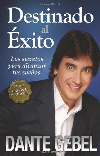 Destinado al éxito: Los secretos para alcanzar tus sueños (Spanish Edition)