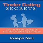 Tinder Dating Secrets: How to Pick up, Meeting & Date Women Effortlessly on Tinder | Joseph Neil