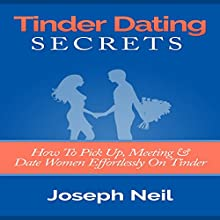 Tinder Dating Secrets: How to Pick up, Meeting & Date Women Effortlessly on Tinder (       UNABRIDGED) by Joseph Neil Narrated by Jason Lovett