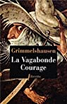 La vagabonde courage par Hans Jakob Christoffel von Grimmelshausen