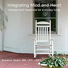 Intergrating Mind and Heart: Holiness and Happiness for Everyday living  by Suzanne Baars Narrated by Suzanne Baars
