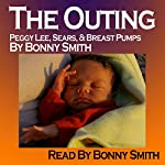 The Outing: Peggy Lee, Sears, and Breast Pumps | Bonny Smith