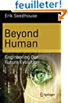 Beyond Human: Engineering Our Future...