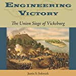 Engineering Victory: The Union Siege of Vicksburg | Justin S. Solonick