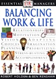 Essential Managers: Balancing Work and Life (Essential Managers Series) (0789484110) by Robert Holden